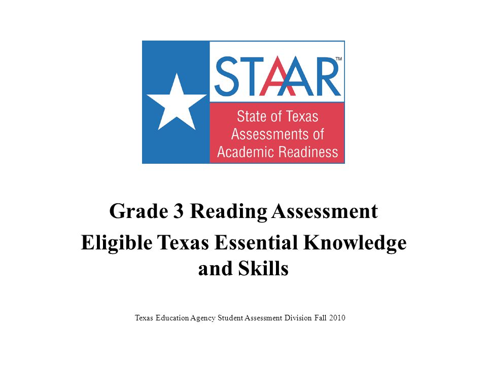Grade 3 Reading Assessment Eligible Texas Essential Knowledge and Skills Texas Education Agency Student Assessment Division Fall 2010