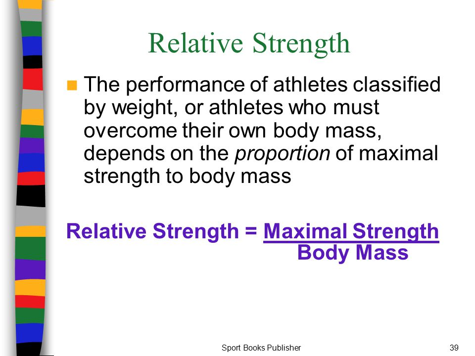 Sport Books Publisher39 Relative Strength The performance of athletes classified by weight, or athletes who must overcome their own body mass, depends