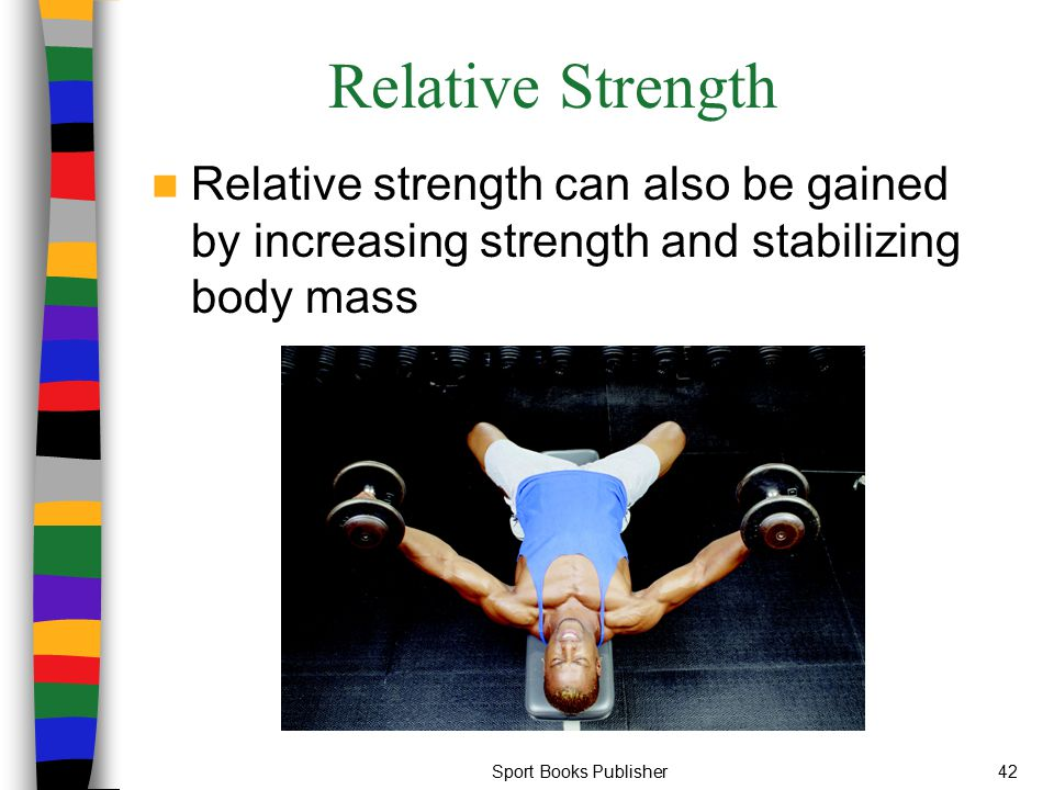 Sport Books Publisher42 Relative Strength Relative strength can also be gained by increasing strength and stabilizing body mass