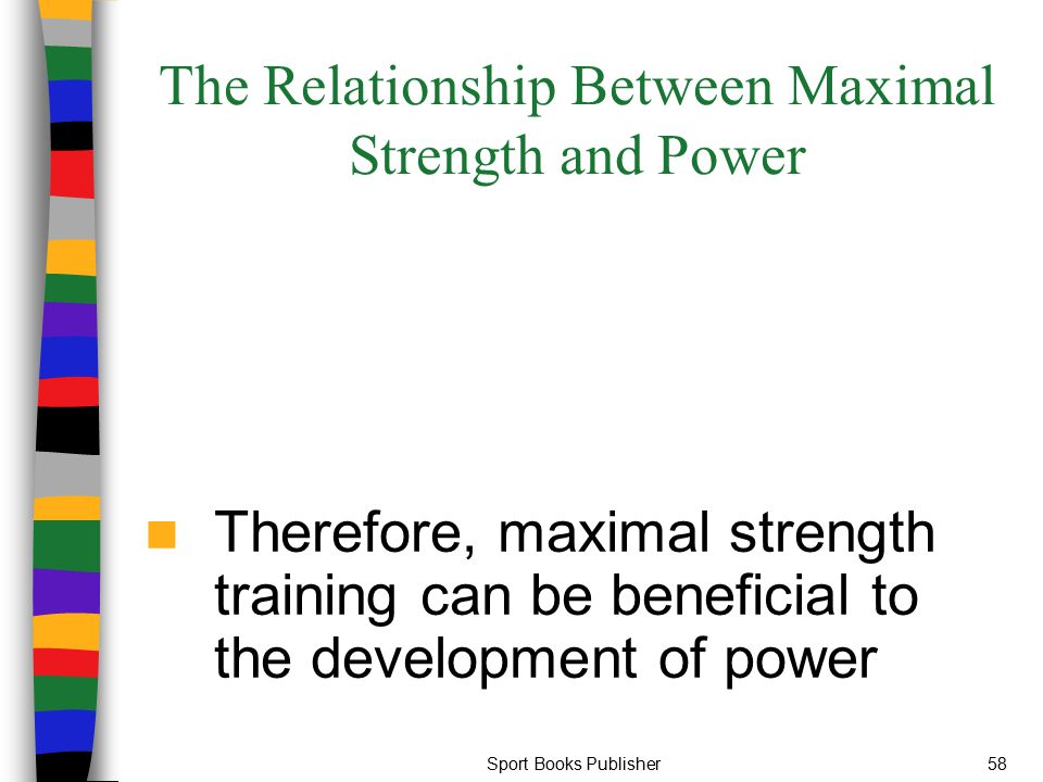 Sport Books Publisher58 The Relationship Between Maximal Strength and Power Therefore, maximal strength training can be beneficial to the development
