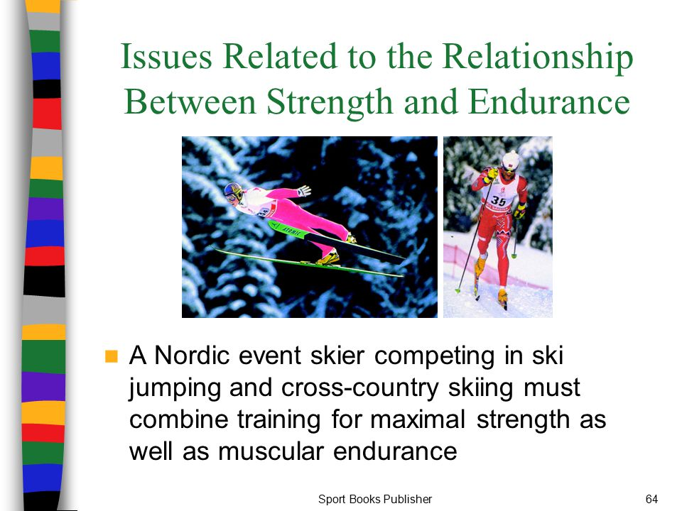 Sport Books Publisher64 Issues Related to the Relationship Between Strength and Endurance A Nordic event skier competing in ski jumping and cross-coun