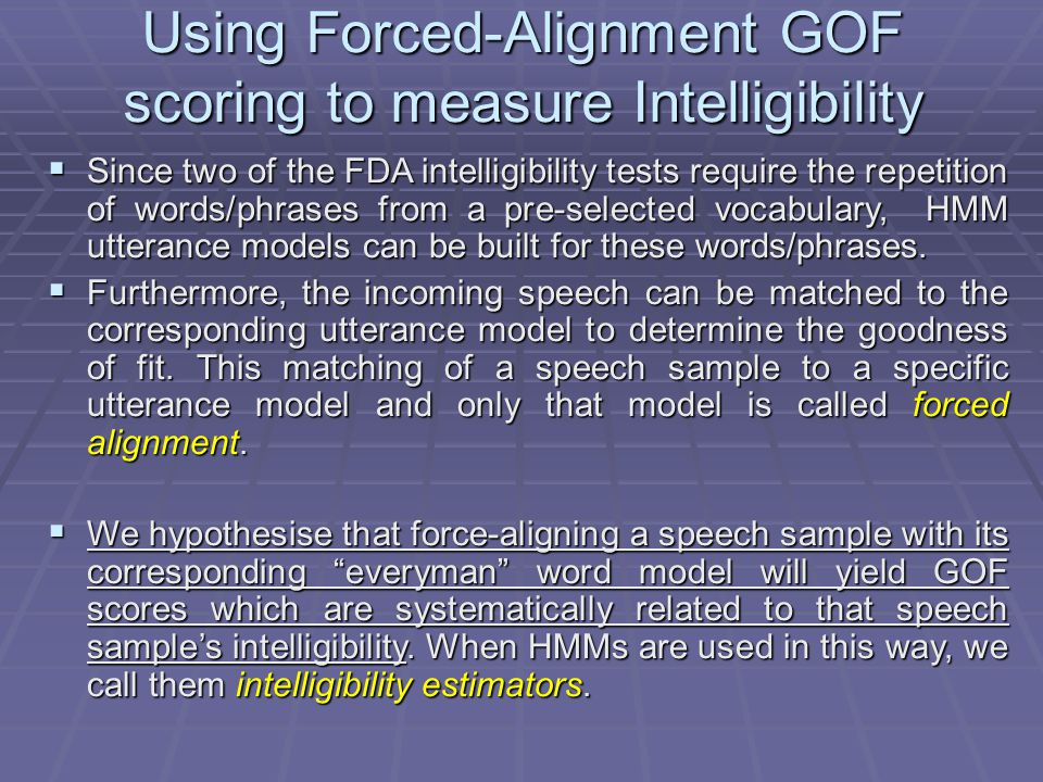 Goodness of Fit  Once trained, an HMM word model can be used to estimate the likelihood that a given speech sound could have actually been produced by that word model.