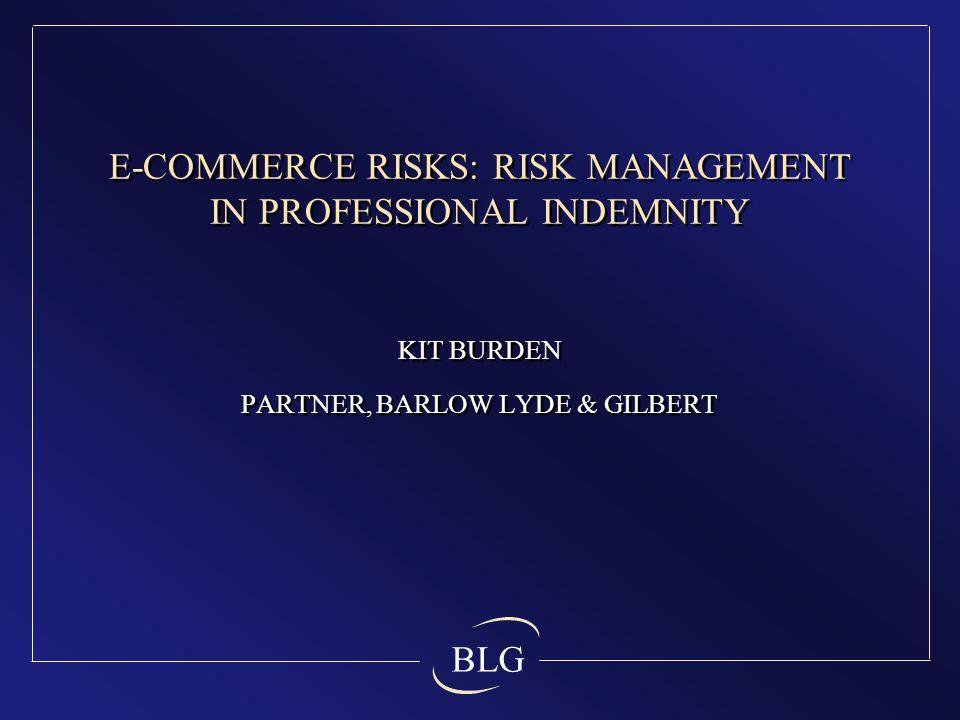 BLG E-COMMERCE RISKS: RISK MANAGEMENT IN PROFESSIONAL INDEMNITY KIT BURDEN PARTNER, BARLOW LYDE & GILBERT KIT BURDEN PARTNER, BARLOW LYDE & GILBERT