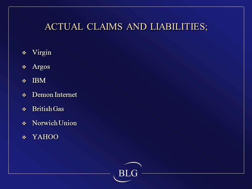 BLG ACTUAL CLAIMS AND LIABILITIES;  Virgin  Argos  IBM  Demon Internet  British Gas  Norwich Union  YAHOO  Virgin  Argos  IBM  Demon Internet  British Gas  Norwich Union  YAHOO