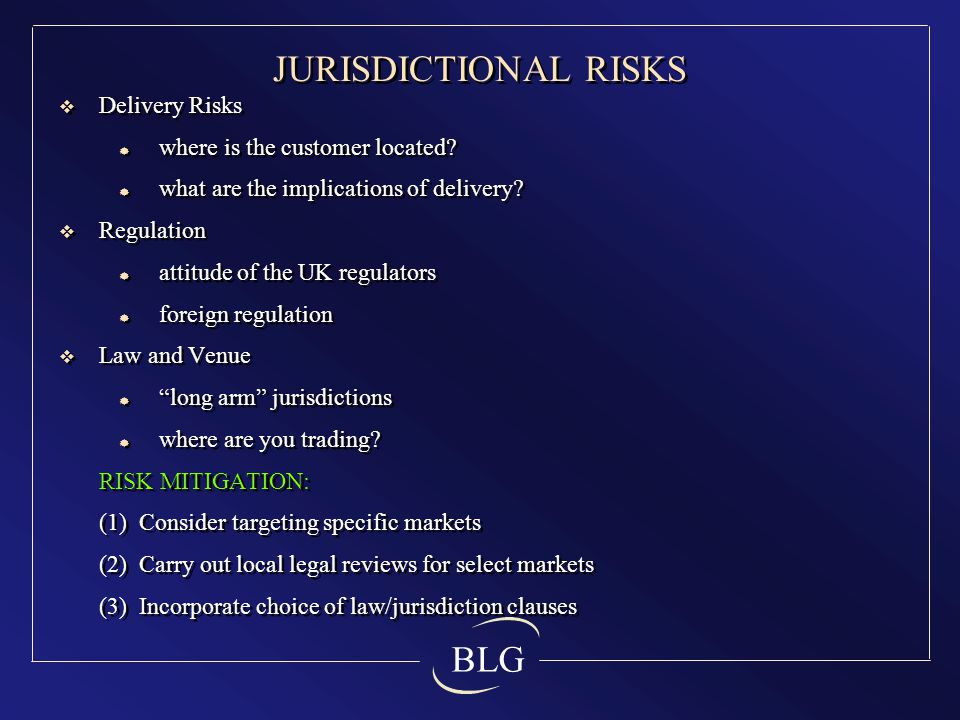 BLG JURISDICTIONAL RISKS  Delivery Risks  where is the customer located.