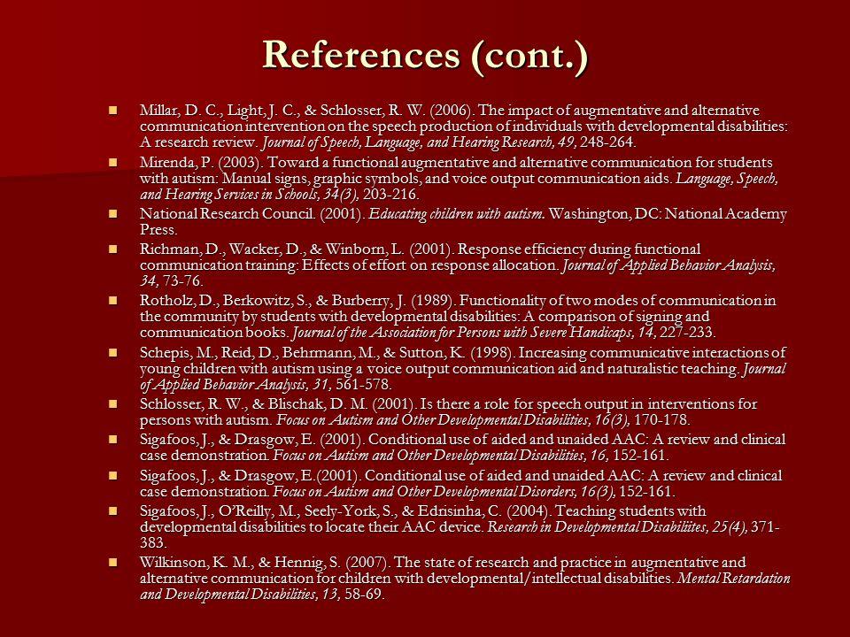 References (cont.) Millar, D. C., Light, J. C., & Schlosser, R.
