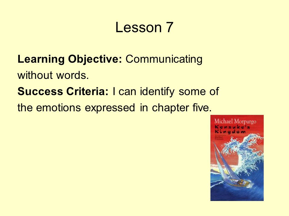 Lesson 7 Learning Objective: Communicating without words. Success Criteria: I can identify some of the emotions expressed in chapter five.