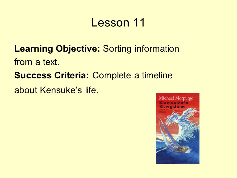 Lesson 11 Learning Objective: Sorting information from a text. Success Criteria: Complete a timeline about Kensuke's life.
