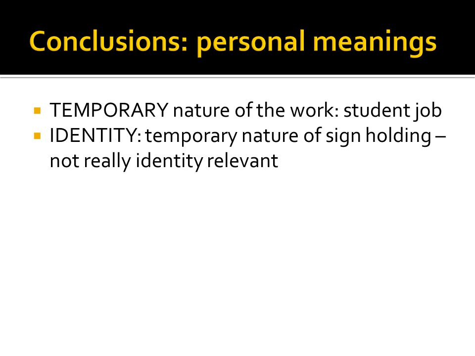  TEMPORARY nature of the work: student job  IDENTITY: temporary nature of sign holding – not really identity relevant