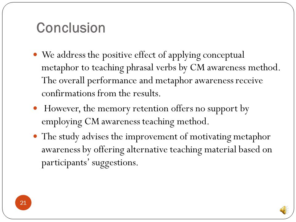 The importance of metaphor awareness is suggested from the researchers Boer 2000, Andreou & Galantomos 2008, who claim conceptual metaphor mechanism lies in people's deep mind and they are functioned covertly and subconsciously.