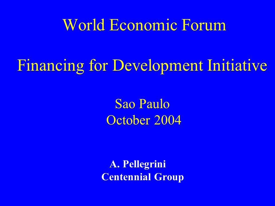 World Economic Forum Financing for Development Initiative Sao Paulo October 2004 A.