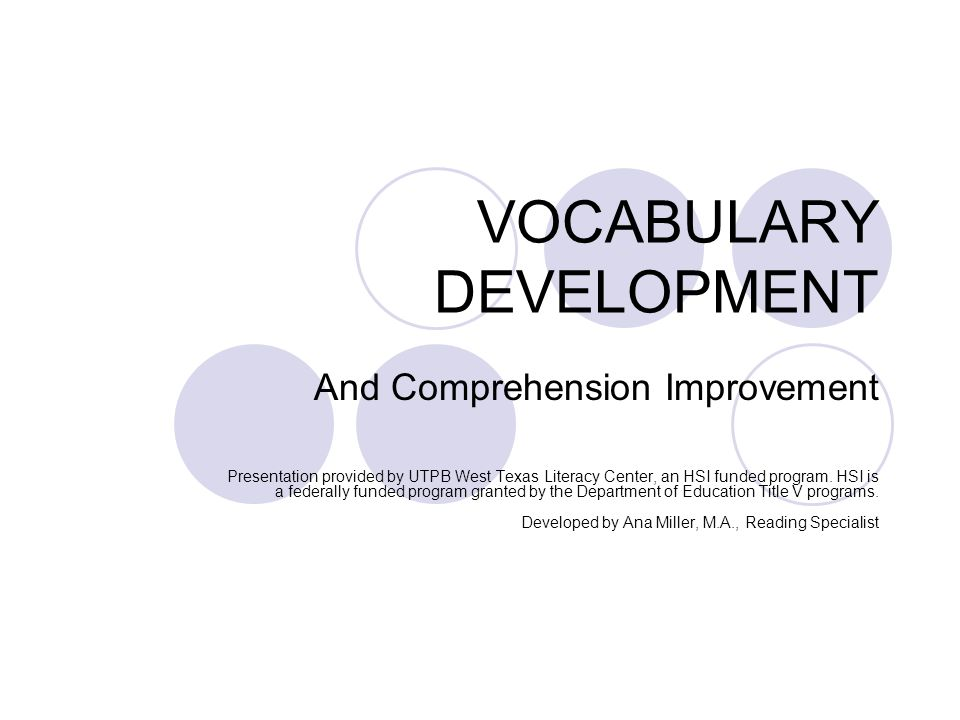 VOCABULARY DEVELOPMENT And Comprehension Improvement Presentation provided by UTPB West Texas Literacy Center, an HSI funded program.