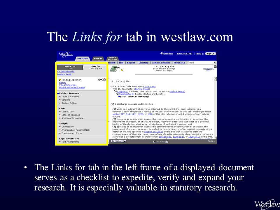 The Links for tab in westlaw.com The Links for tab in the left frame of a displayed document serves as a checklist to expedite, verify and expand your research.