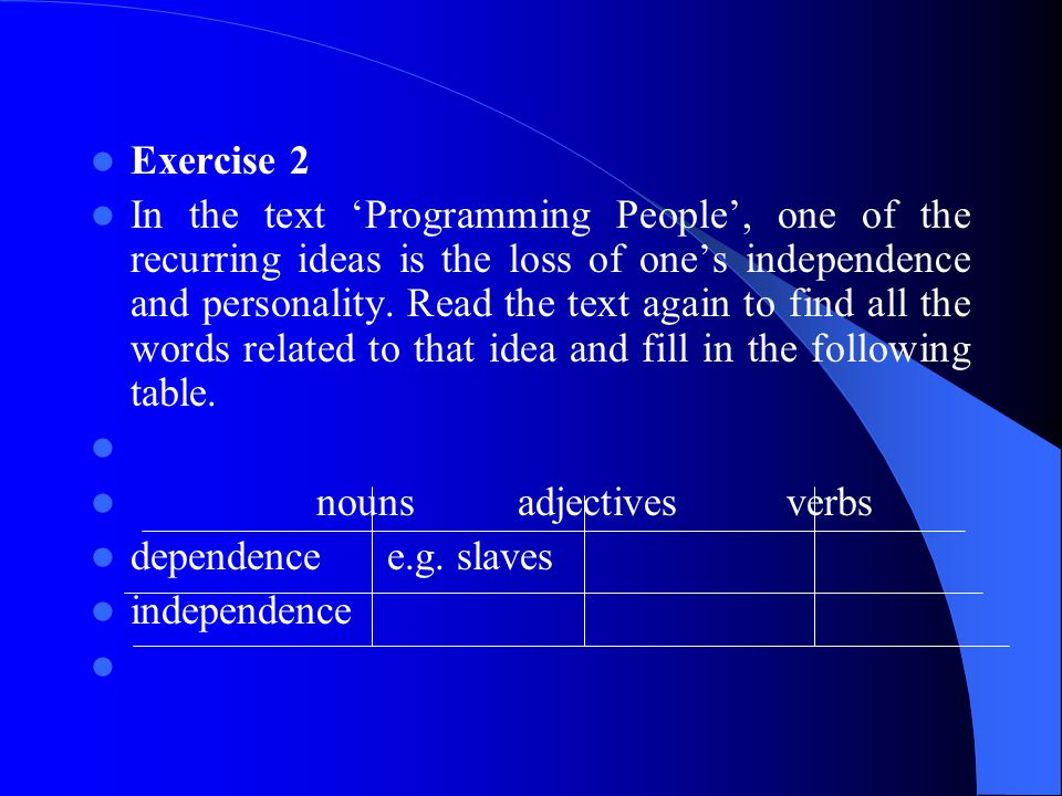 Exercise 2 In the text 'Programming People', one of the recurring ideas is the loss of one's independence and personality. Read the text again to find