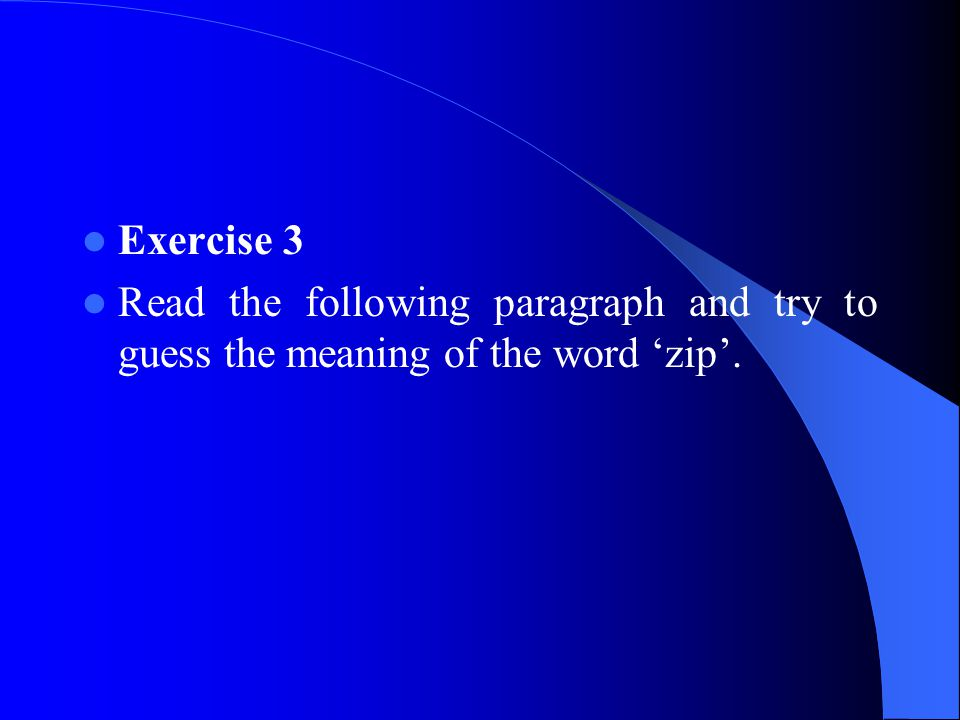 Exercise 3 Read the following paragraph and try to guess the meaning of the word 'zip'.