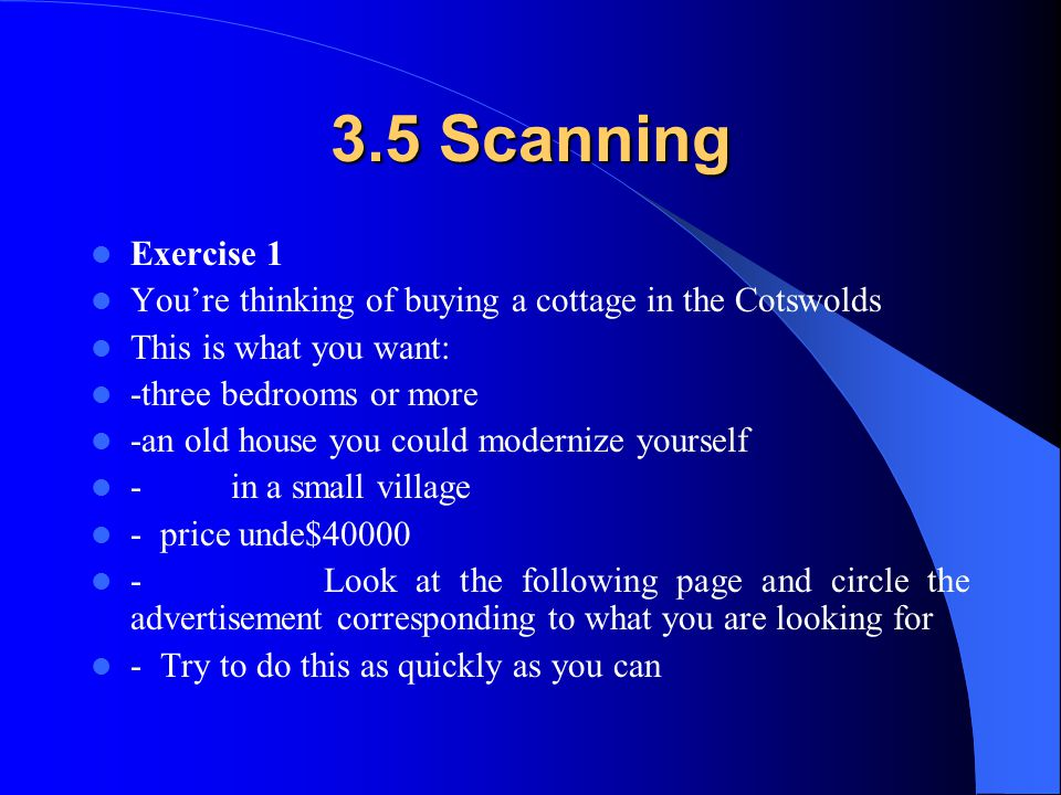3.5 Scanning Exercise 1 You're thinking of buying a cottage in the Cotswolds This is what you want: -three bedrooms or more -an old house you could mo