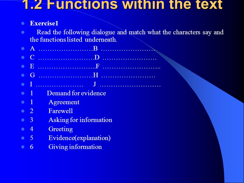 1.2 Functions within the text Exercise1 Read the following dialogue and match what the characters say and the functions listed underneath. A ……………………B