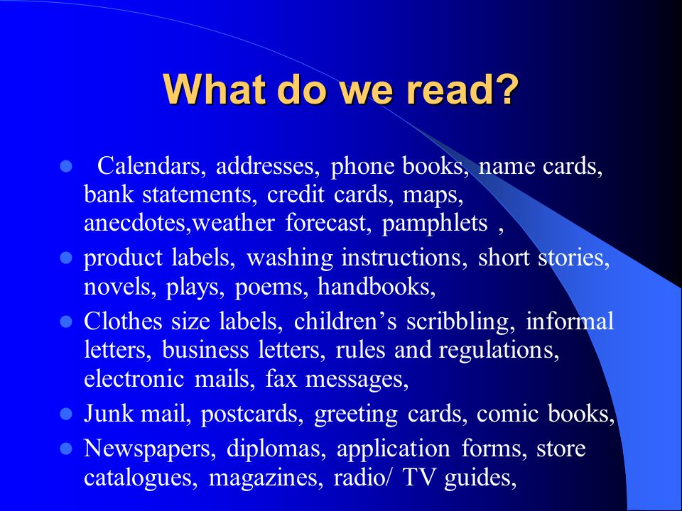 What do we read? Calendars, addresses, phone books, name cards, bank statements, credit cards, maps, anecdotes,weather forecast, pamphlets, product la