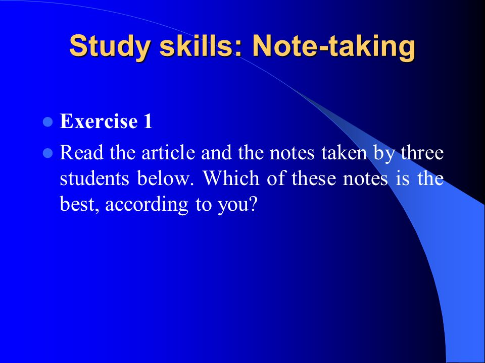 Study skills: Note-taking Exercise 1 Read the article and the notes taken by three students below. Which of these notes is the best, according to you?