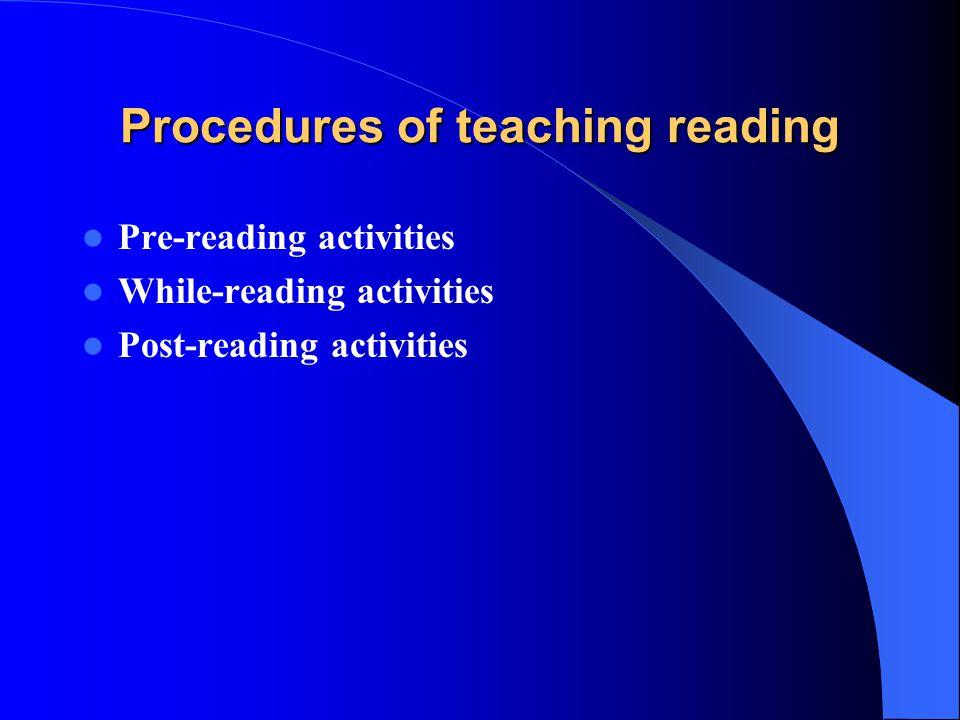 Procedures of teaching reading Pre-reading activities While-reading activities Post-reading activities