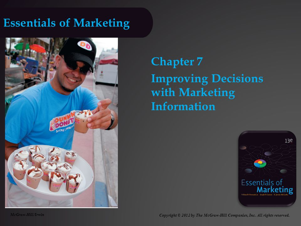 Essentials of Marketing Chapter 7 Improving Decisions with Marketing Information McGraw-Hill/Irwin Copyright © 2012 by The McGraw-Hill Companies, Inc.