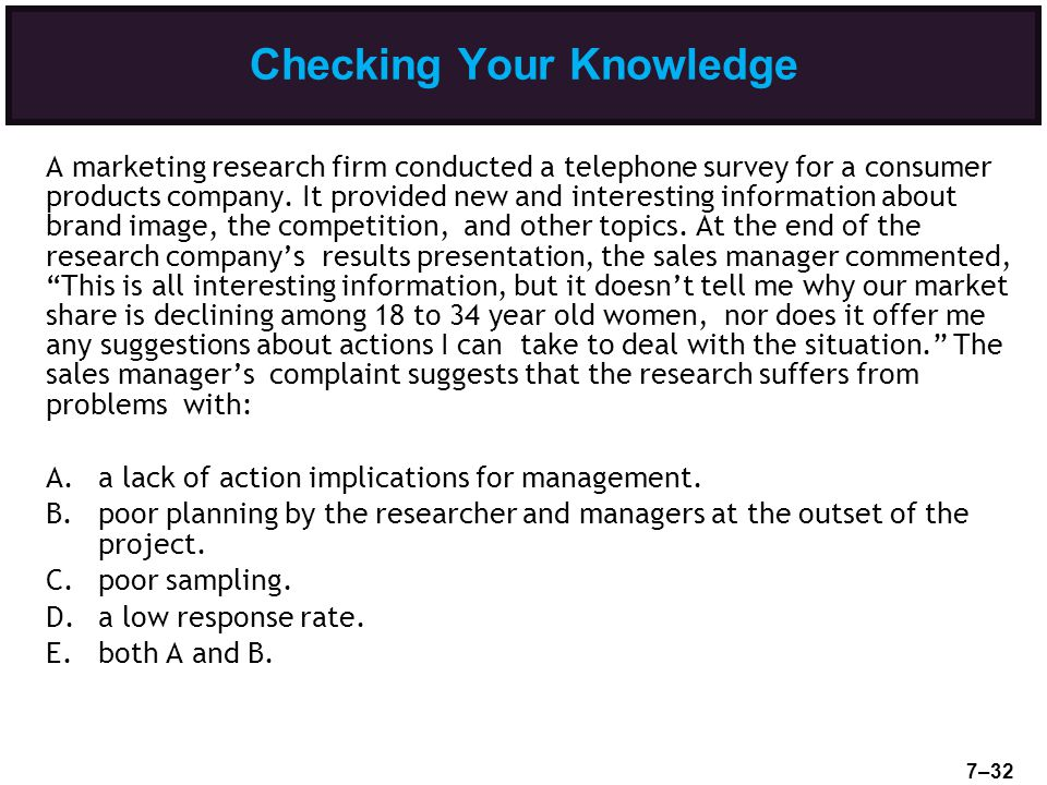Checking Your Knowledge A marketing research firm conducted a telephone survey for a consumer products company. It provided new and interesting inform