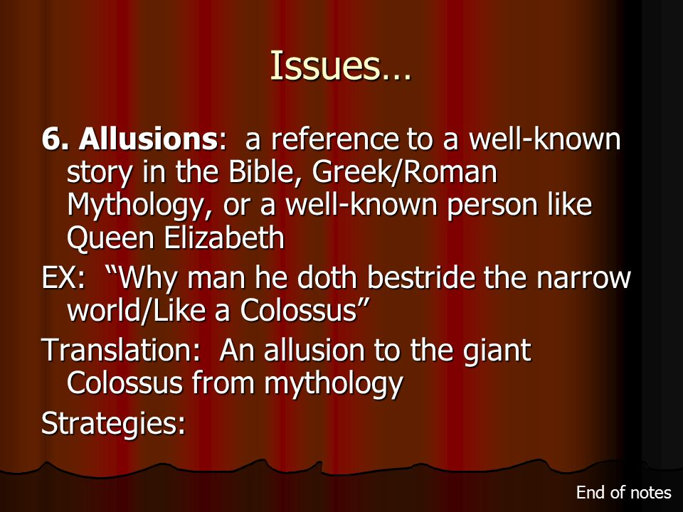 "Issues… 6. Allusions: a reference to a well-known story in the Bible, Greek/Roman Mythology, or a well-known person like Queen Elizabeth EX: ""Why man"
