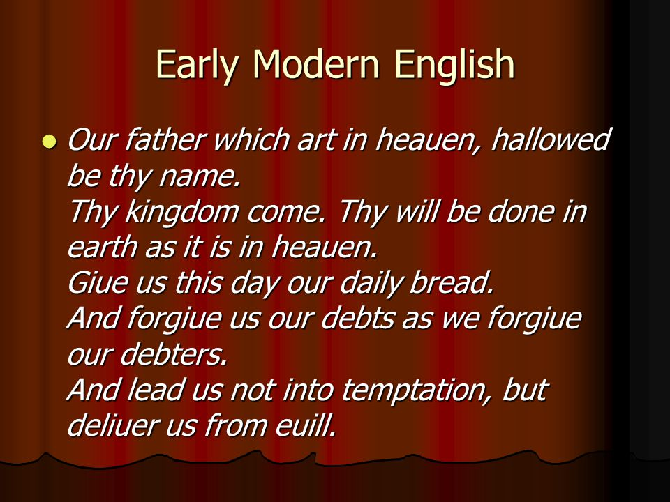 Early Modern English Our father which art in heauen, hallowed be thy name.