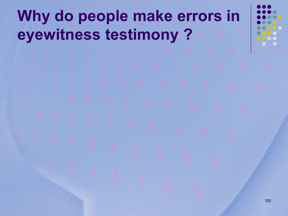 106 Why do people make errors in eyewitness testimony ?