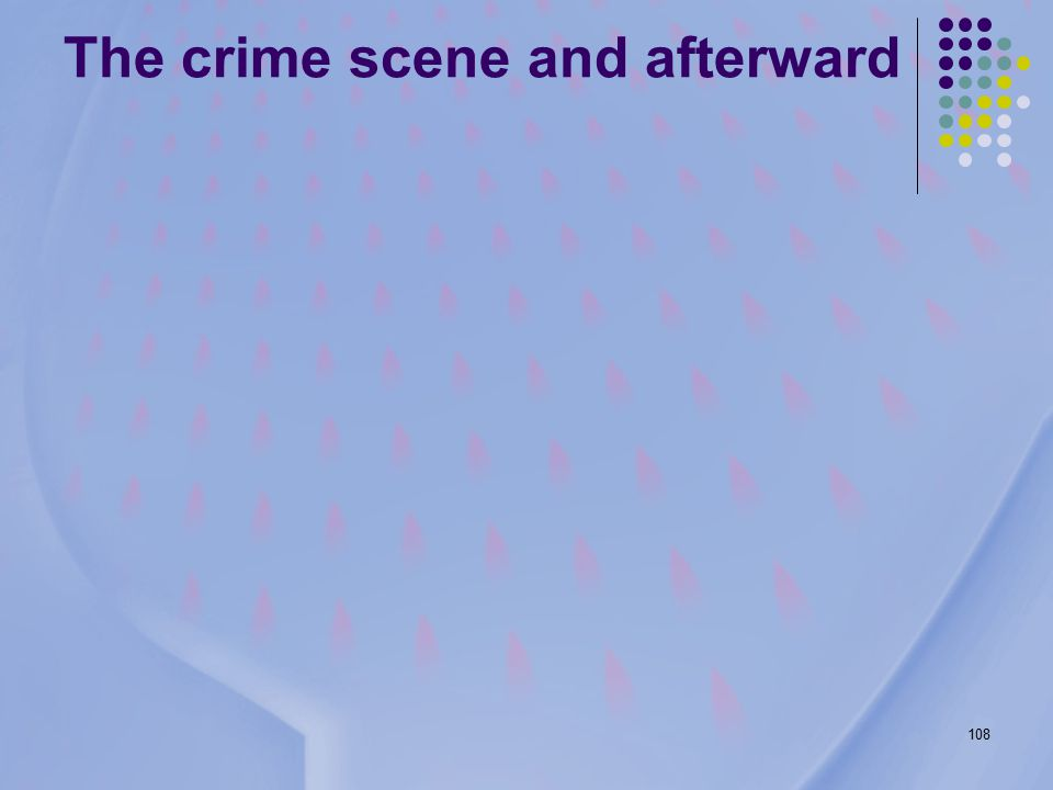 108 The crime scene and afterward