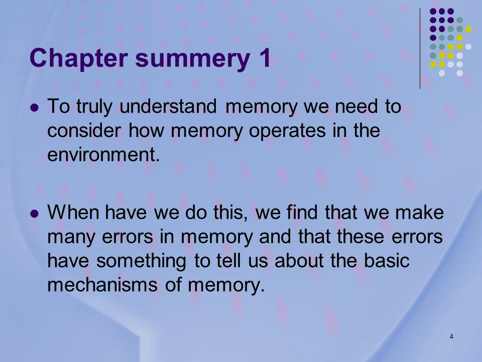 4 Chapter summery 1 To truly understand memory we need to consider how memory operates in the environment.