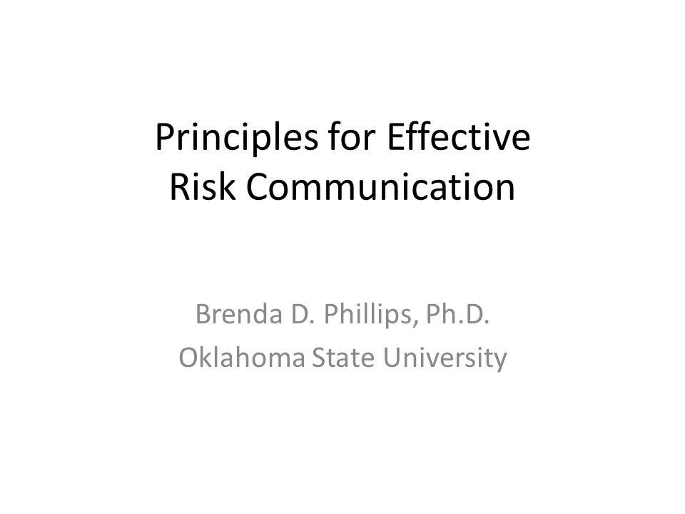 Principles for Effective Risk Communication Brenda D. Phillips, Ph.D. Oklahoma State University