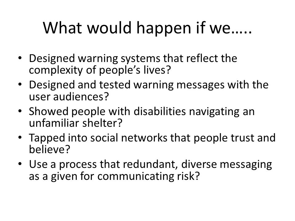 What would happen if we….. Designed warning systems that reflect the complexity of people's lives.