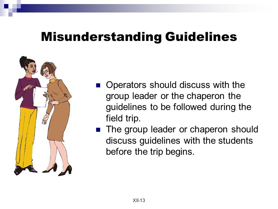 XII-13 Misunderstanding Guidelines Operators should discuss with the group leader or the chaperon the guidelines to be followed during the field trip.