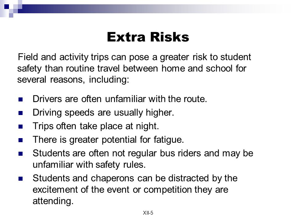 XII-5 Extra Risks Drivers are often unfamiliar with the route. Driving speeds are usually higher. Trips often take place at night. There is greater po