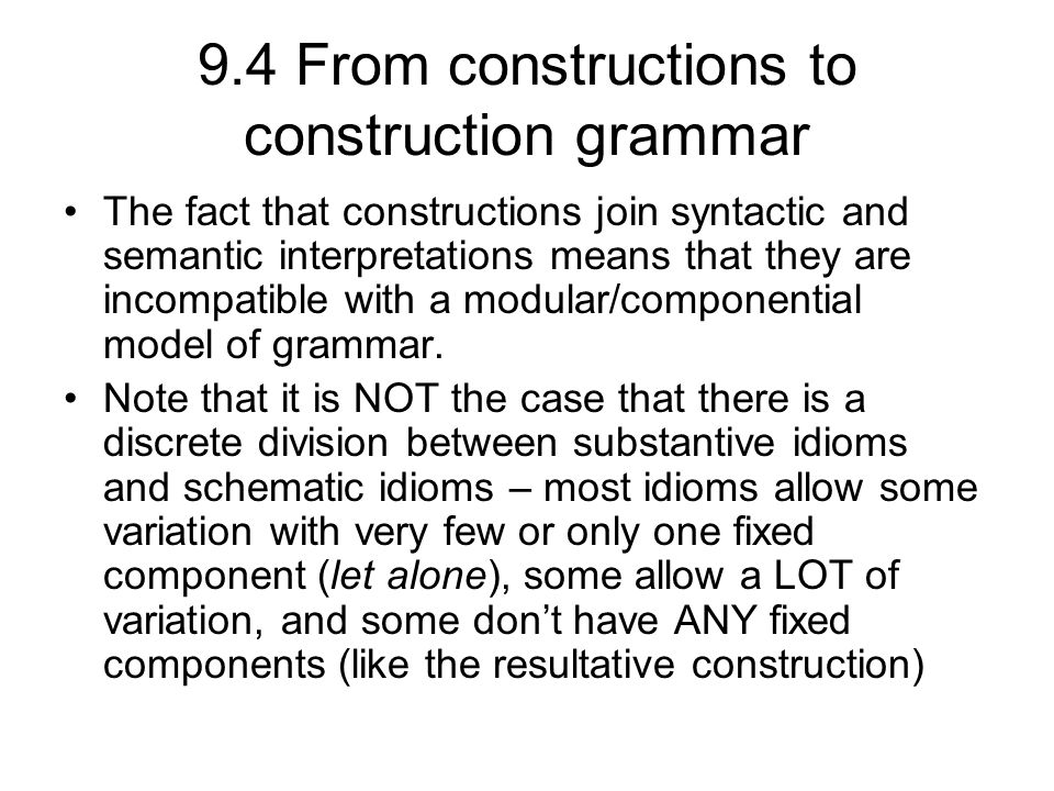 9.4 From constructions to construction grammar The fact that constructions join syntactic and semantic interpretations means that they are incompatibl
