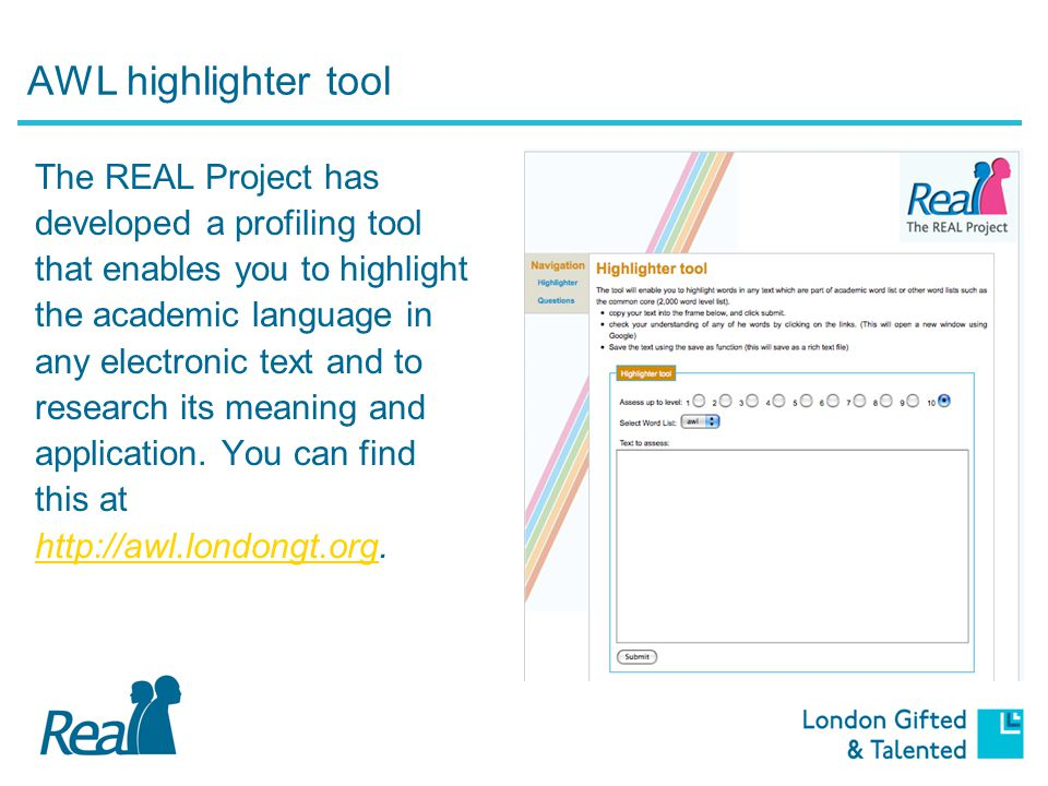AWL highlighter tool The REAL Project has developed a profiling tool that enables you to highlight the academic language in any electronic text and to research its meaning and application.