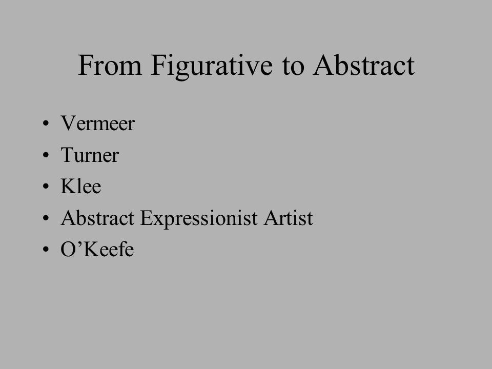 From Figurative to Abstract Vermeer Turner Klee Abstract Expressionist Artist O'Keefe
