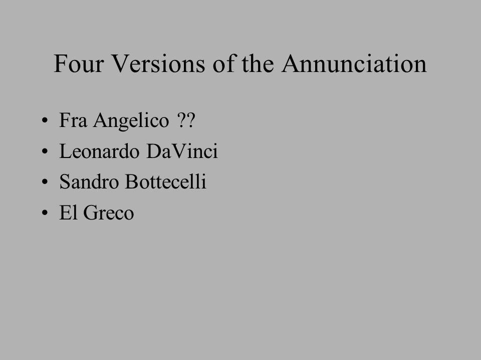 Four Versions of the Annunciation Fra Angelico ?? Leonardo DaVinci Sandro Bottecelli El Greco