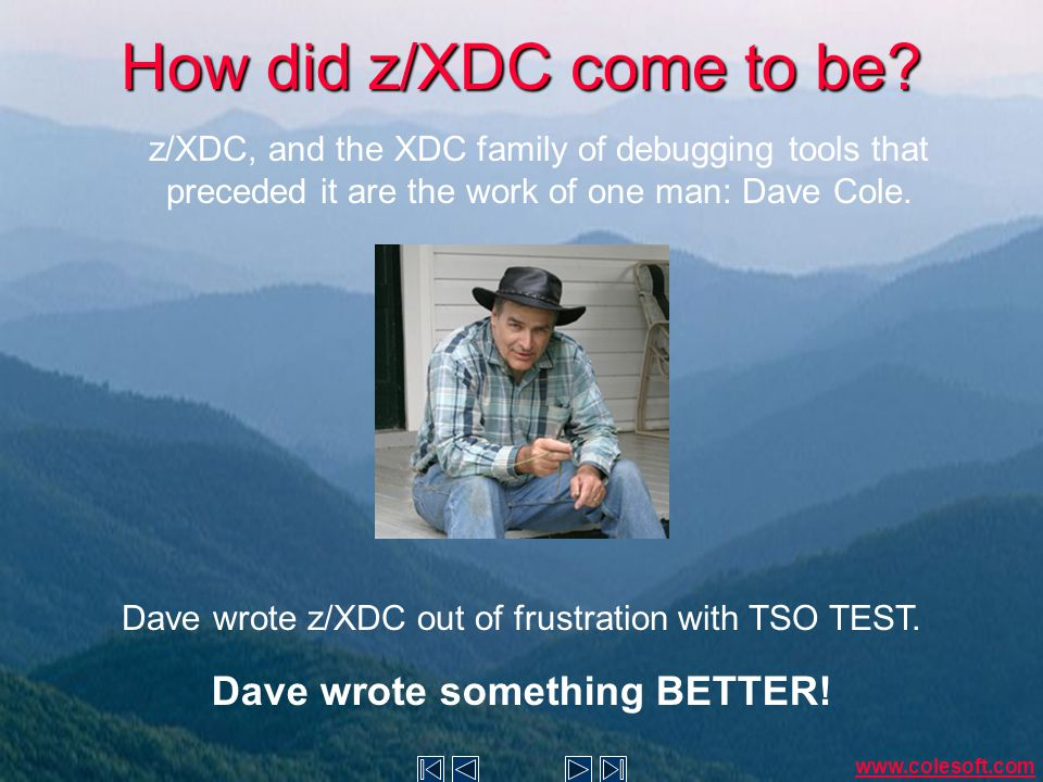 How did z/XDC come to be. Dave wrote z/XDC out of frustration with TSO TEST.