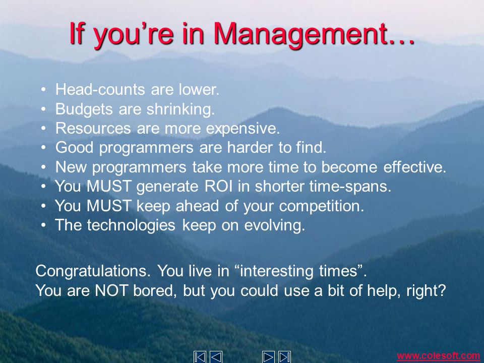 If you're in Management… Head-counts are lower. Budgets are shrinking.