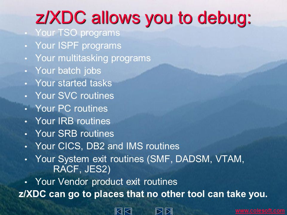 z/XDC as a power tool In your TSO address space In someone else's TSO address space In a background address space (batch or started task) In common storage In MLPA, FLPA, DLPA and the PLPA z/XDC is a POWERFUL TOOL.