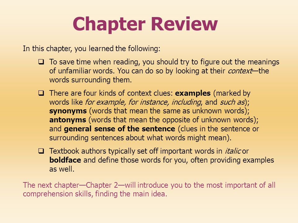 Chapter Review In this chapter, you learned the following:  To save time when reading, you should try to figure out the meanings of unfamiliar words.