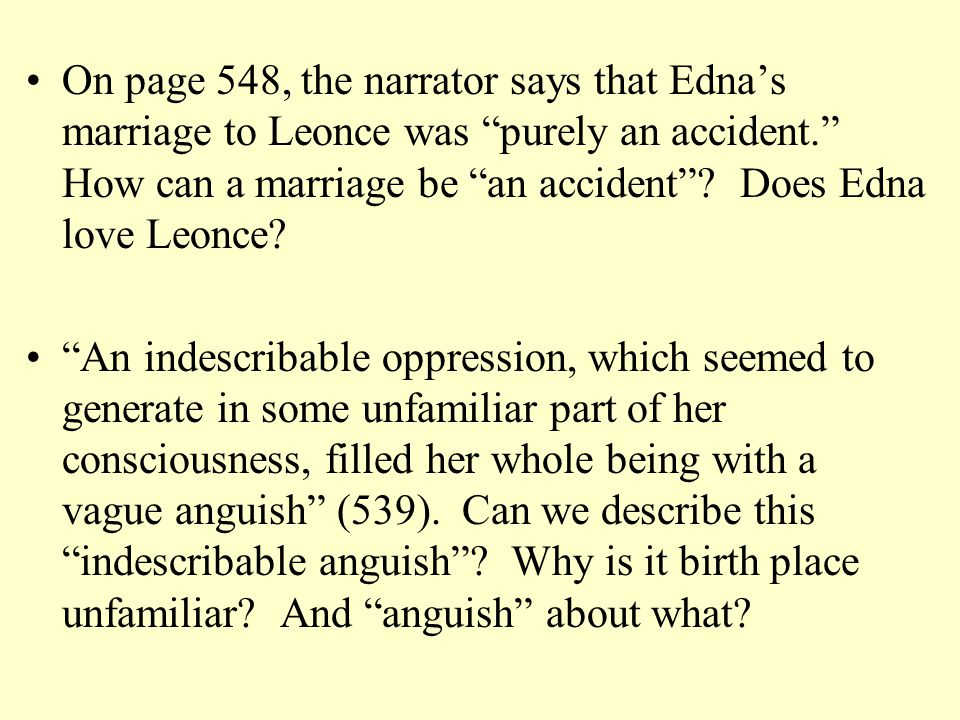 "On page 548, the narrator says that Edna's marriage to Leonce was ""purely an accident."" How can a marriage be ""an accident""? Does Edna love Leonce? ""A"