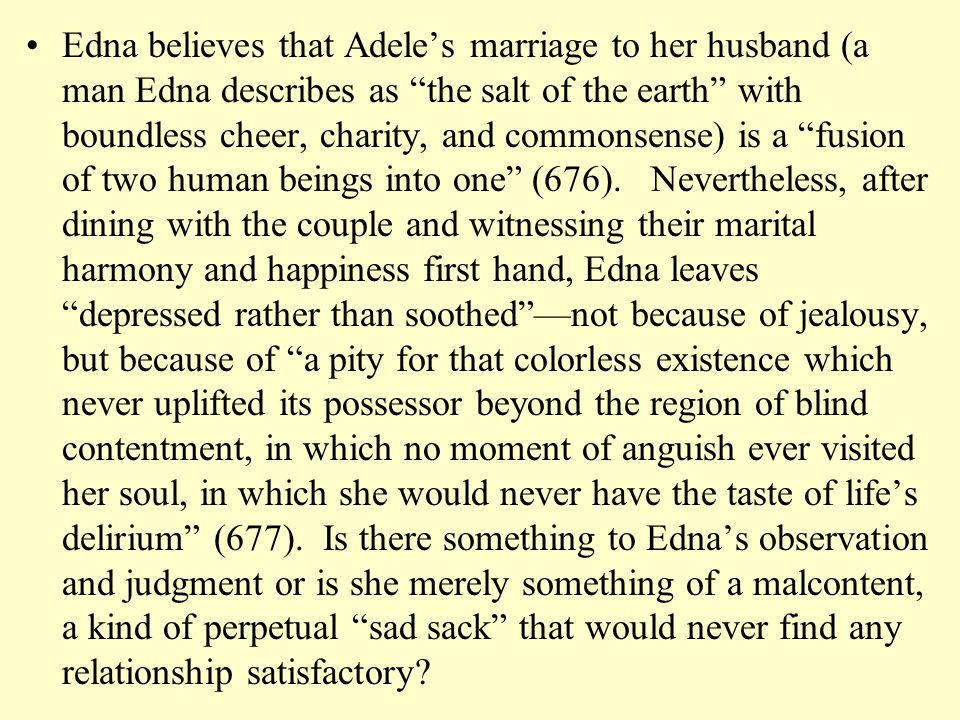 "Edna believes that Adele's marriage to her husband (a man Edna describes as ""the salt of the earth"" with boundless cheer, charity, and commonsense) is"