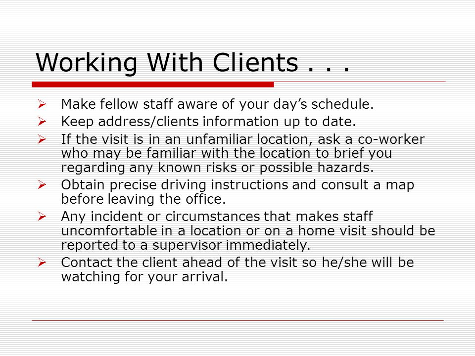 Working With Clients...  Make fellow staff aware of your day's schedule.