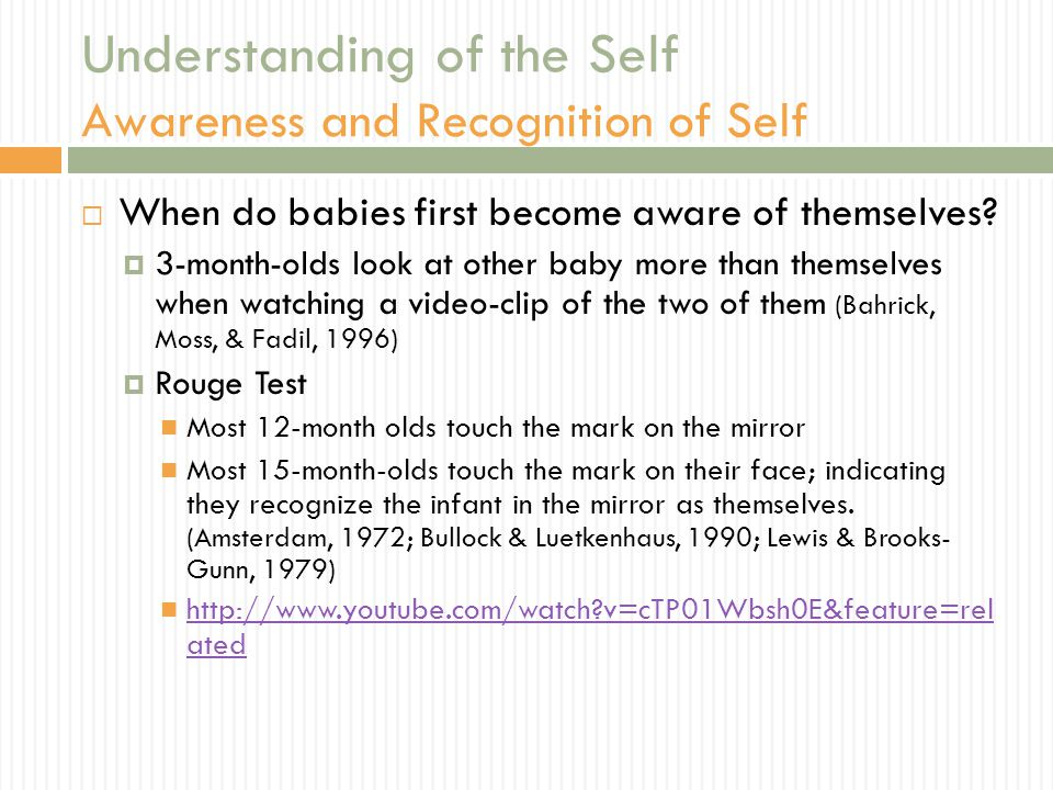 Understanding of the Self Awareness and Recognition of Self  When do babies first become aware of themselves.