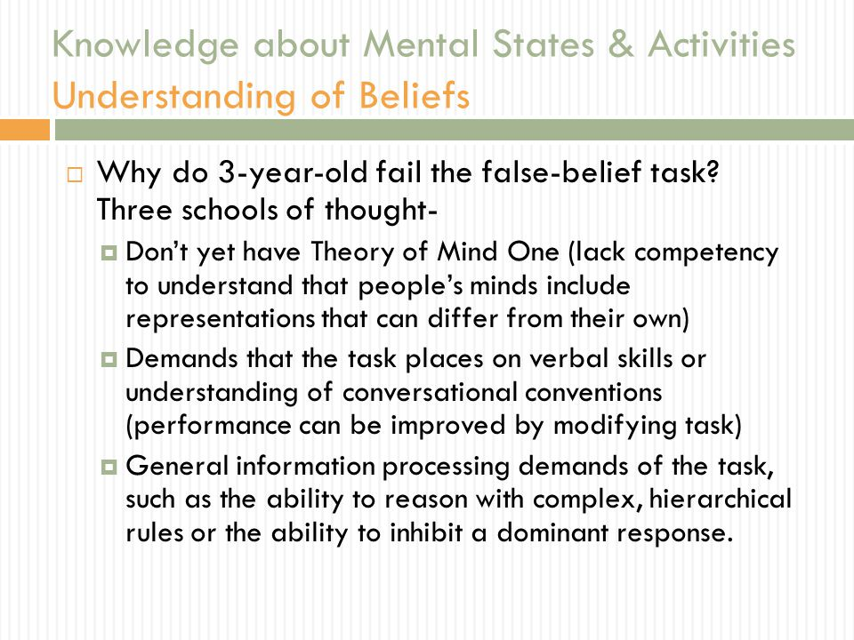 Knowledge about Mental States & Activities Understanding of Beliefs  Why do 3-year-old fail the false-belief task.