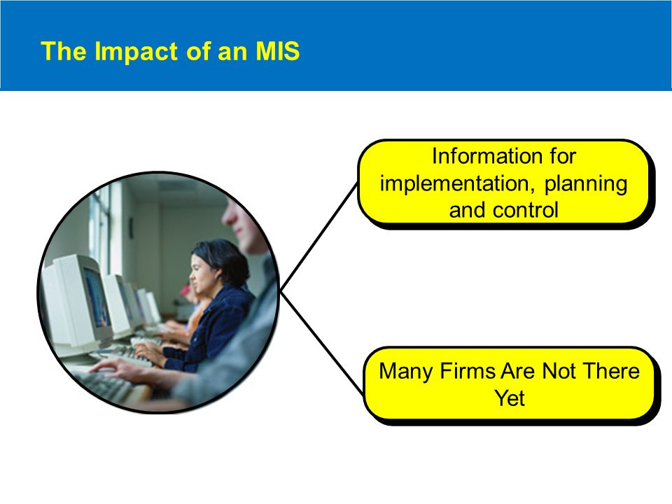 The Impact of an MIS Information for implementation, planning and control Many Firms Are Not There Yet