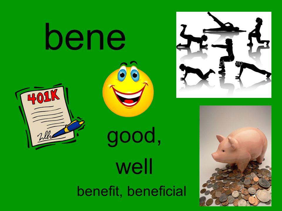 bene good, well benefit, beneficial